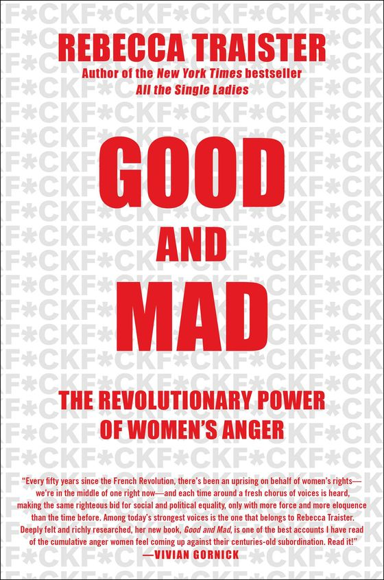 The Hysterical, Unhinged, Righteous, Necessary Force of Female Rage