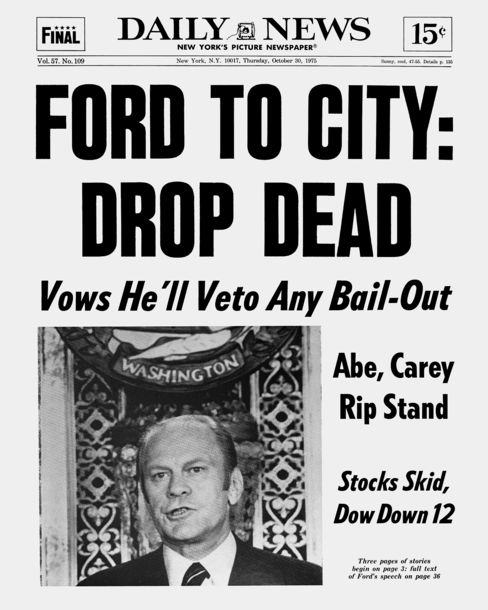 Ford to City: Drop Dead. Source: New York Daily News Archive via Getty Images