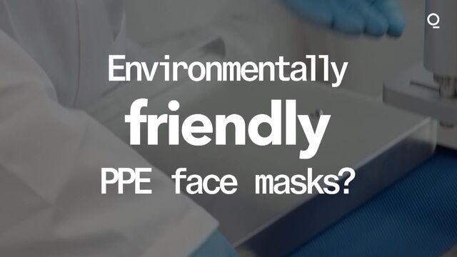 Environmentally Friendly PPE Face Masks?