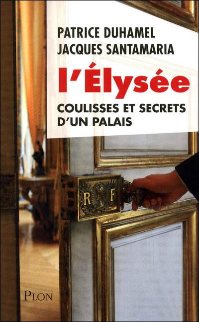 'L'Elysee: Coulisses et Secrets d'un Palais'
