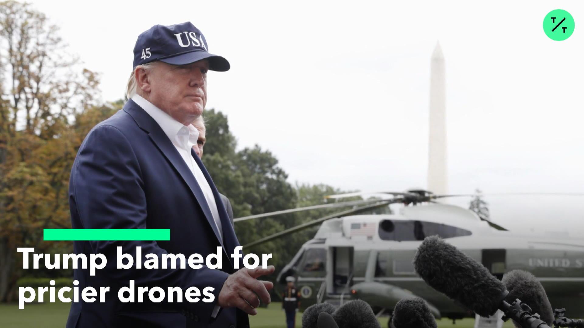 Trump Blamed For Pricier Drones