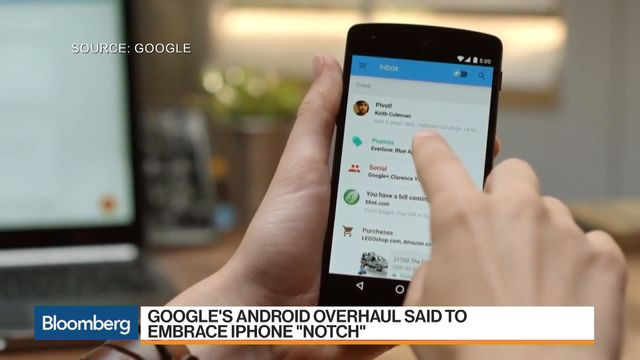 Google's Next Android Overhaul Is Said to Embrace IPhone `Notch'